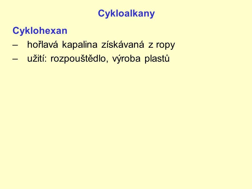 Cykloalkany Cyklohexan hořlavá kapalina získávaná z ropy užití: rozpouštědlo, výroba plastů