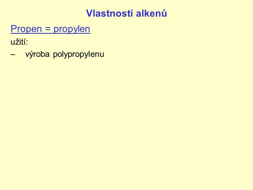 Vlastnosti alkenů Propen = propylen užití: výroba polypropylenu