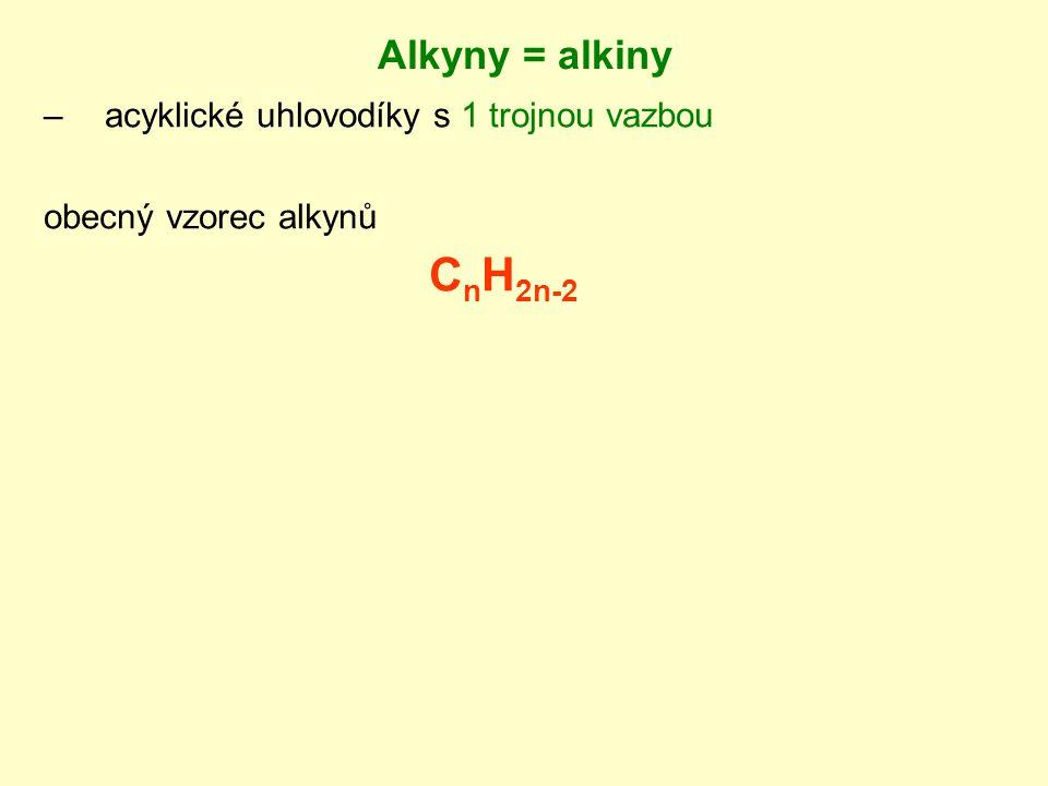Alkyny = alkiny acyklické uhlovodíky s 1 trojnou vazbou