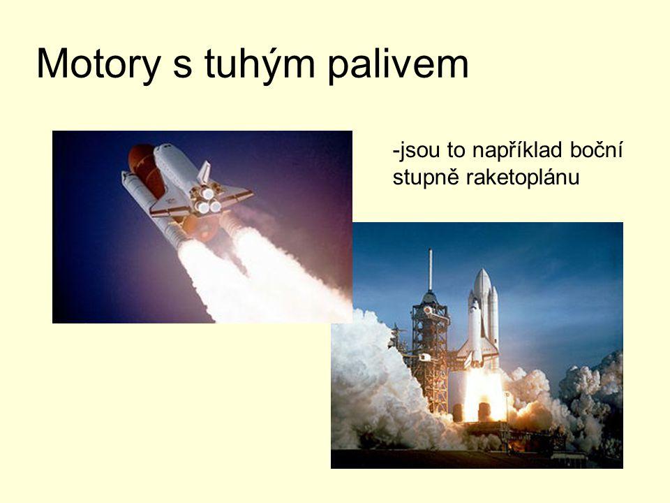 Motory s tuhým palivem -jsou to například boční stupně raketoplánu