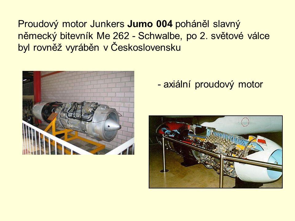 Proudový motor Junkers Jumo 004 poháněl slavný německý bitevník Me 262 - Schwalbe, po 2. světové válce byl rovněž vyráběn v Československu