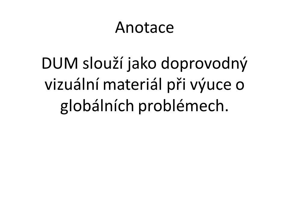 Anotace DUM slouží jako doprovodný vizuální materiál při výuce o globálních problémech.