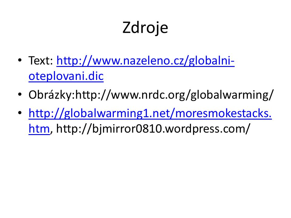 Zdroje Text: http://www.nazeleno.cz/globalni-oteplovani.dic