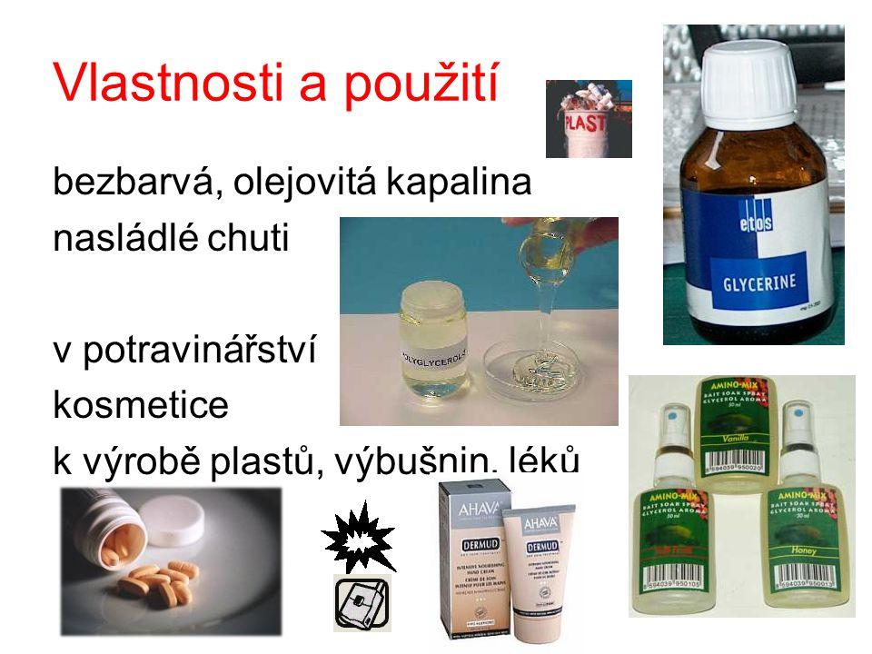 Vlastnosti a použití bezbarvá, olejovitá kapalina nasládlé chuti
