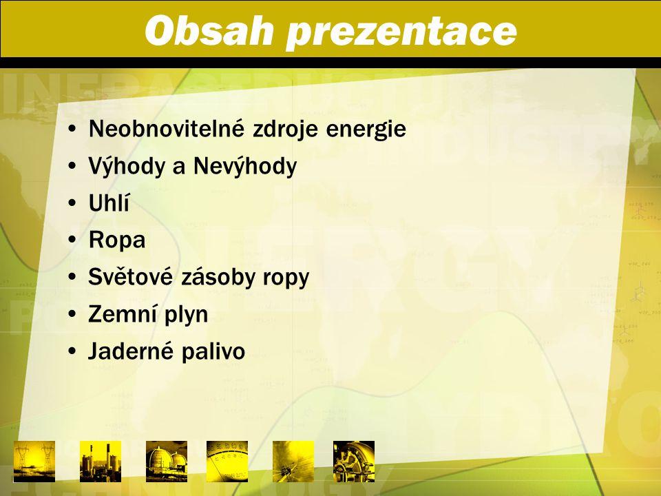 Obsah prezentace Neobnovitelné zdroje energie Výhody a Nevýhody Uhlí