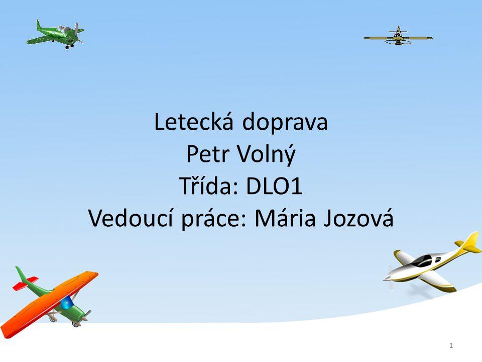 Letecká doprava Petr Volný Třída: DLO1 Vedoucí práce: Mária Jozová