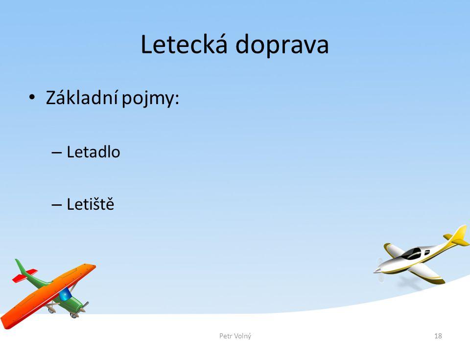 Letecká doprava Základní pojmy: Letadlo Letiště Petr Volný Petr Volný
