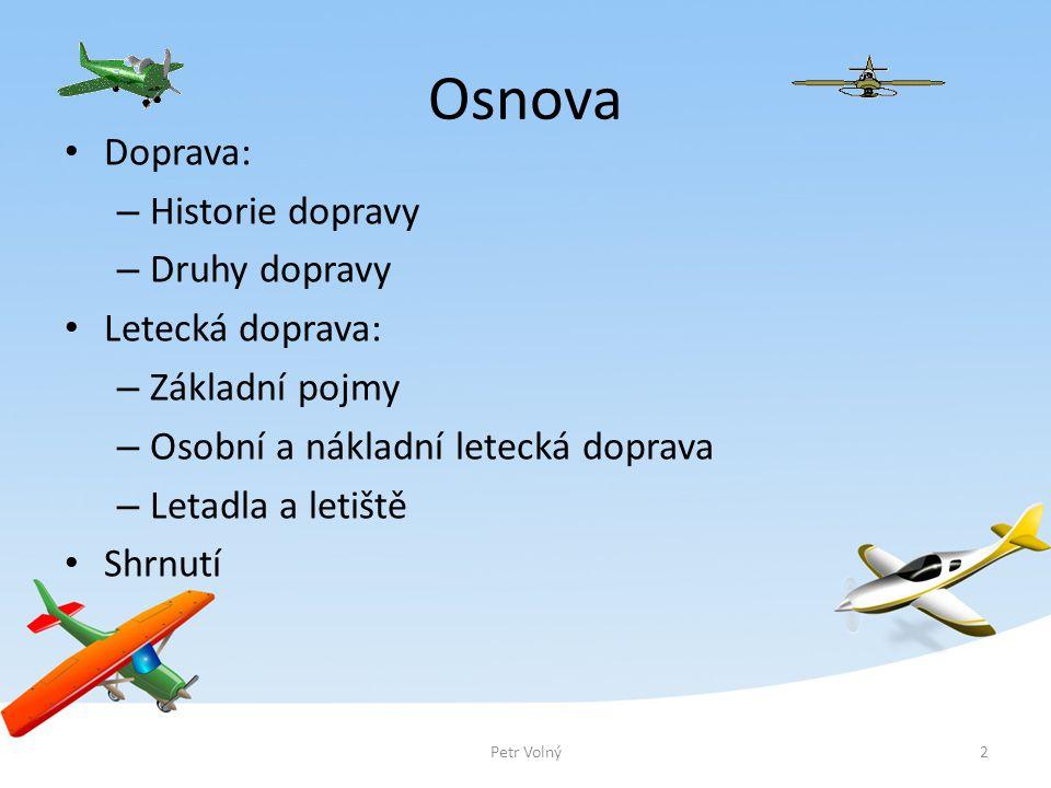 Osnova Doprava: Historie dopravy Druhy dopravy Letecká doprava: