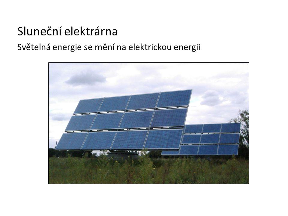 Sluneční elektrárna Světelná energie se mění na elektrickou energii