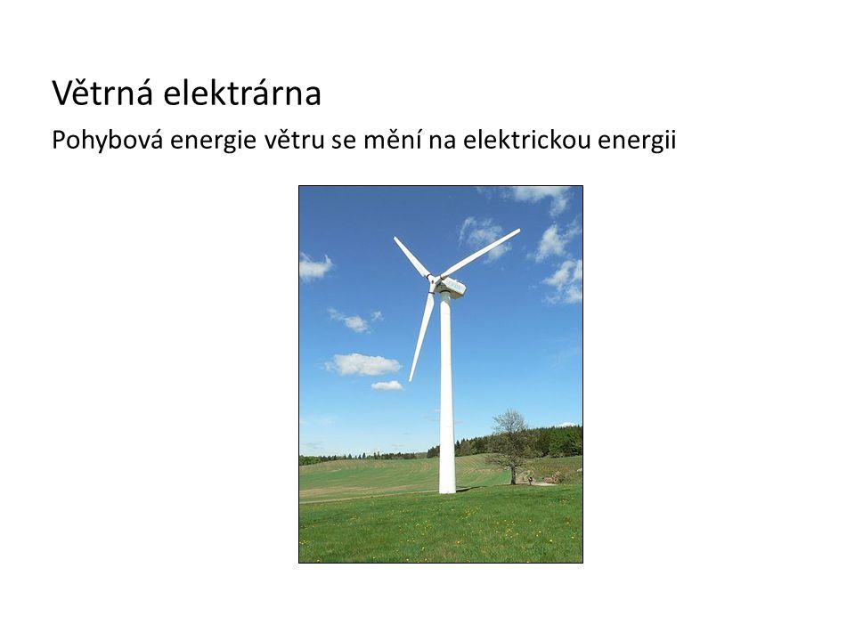 Větrná elektrárna Pohybová energie větru se mění na elektrickou energii