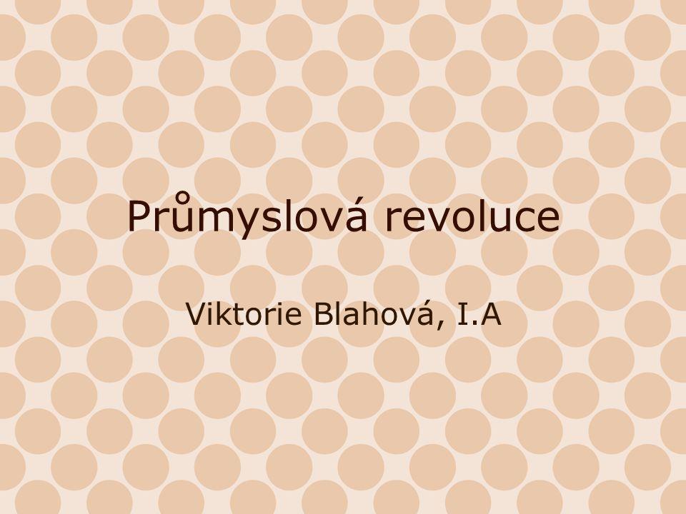 Průmyslová revoluce Viktorie Blahová, I.A