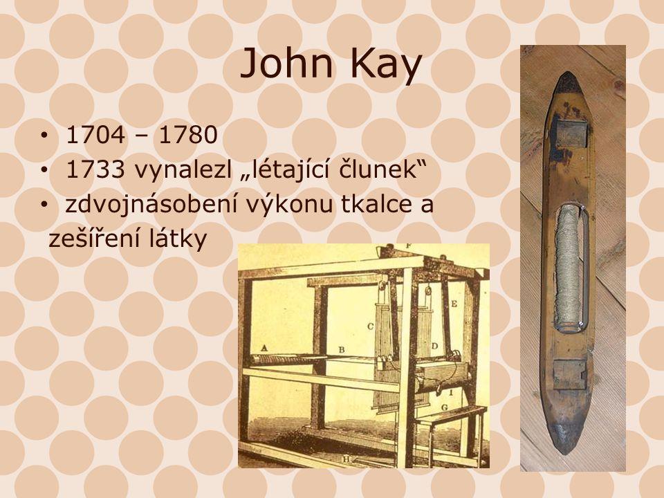 """John Kay 1704 – 1780 1733 vynalezl """"létající člunek"""