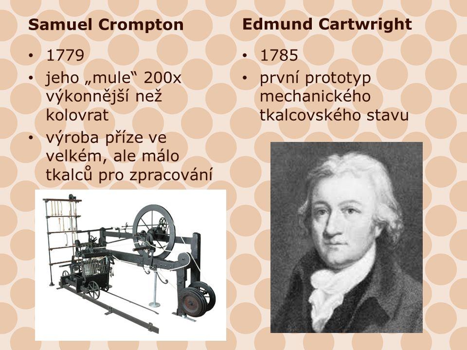 """Samuel Crompton Edmund Cartwright. 1779. jeho """"mule 200x výkonnější než kolovrat. výroba příze ve velkém, ale málo tkalců pro zpracování."""