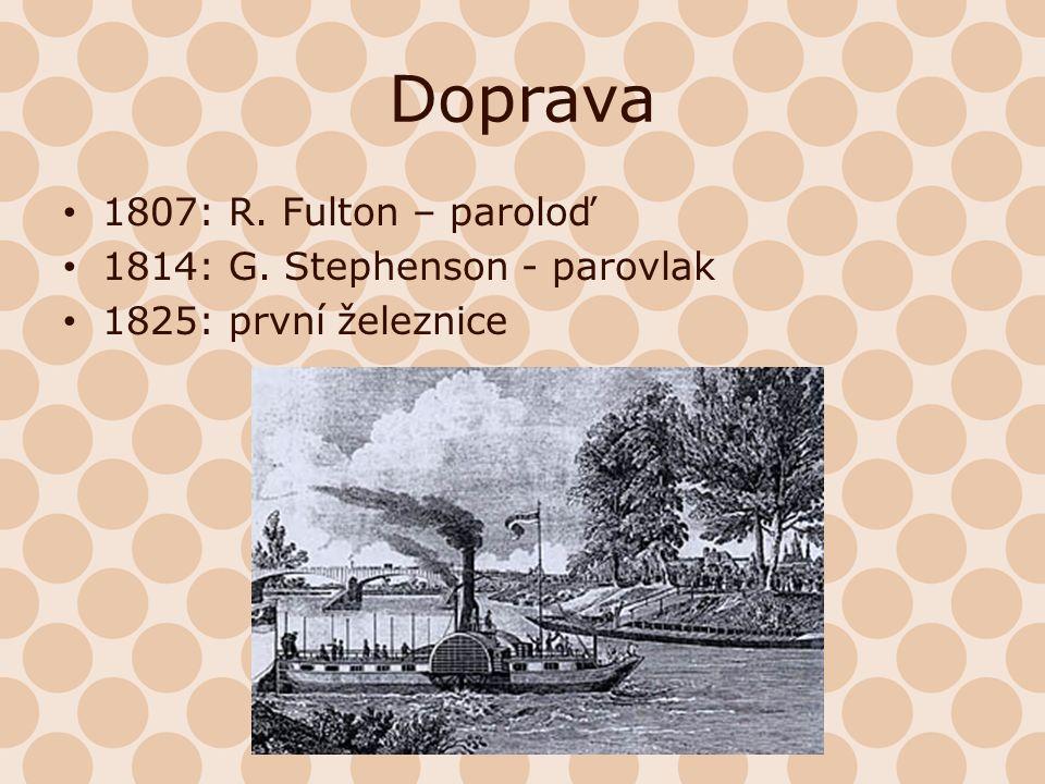 Doprava 1807: R. Fulton – paroloď 1814: G. Stephenson - parovlak