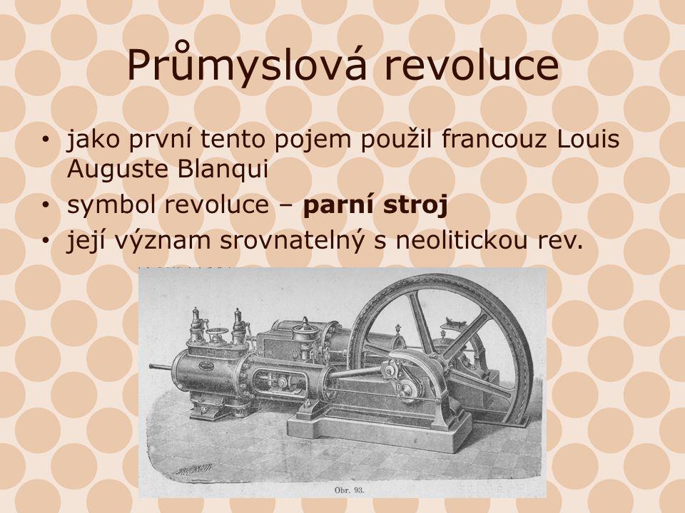 Průmyslová revoluce jako první tento pojem použil francouz Louis Auguste Blanqui. symbol revoluce – parní stroj.