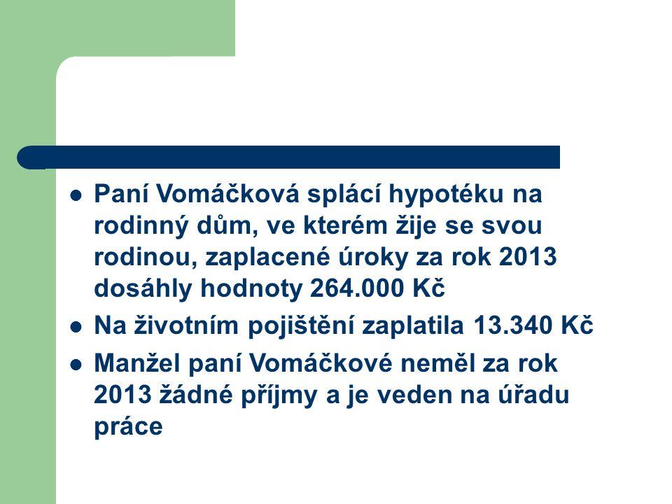 Paní Vomáčková splácí hypotéku na rodinný dům, ve kterém žije se svou rodinou, zaplacené úroky za rok 2013 dosáhly hodnoty 264.000 Kč