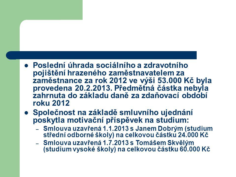 Poslední úhrada sociálního a zdravotního pojištění hrazeného zaměstnavatelem za zaměstnance za rok 2012 ve výši 53.000 Kč byla provedena 20.2.2013. Předmětná částka nebyla zahrnuta do základu daně za zdaňovací období roku 2012
