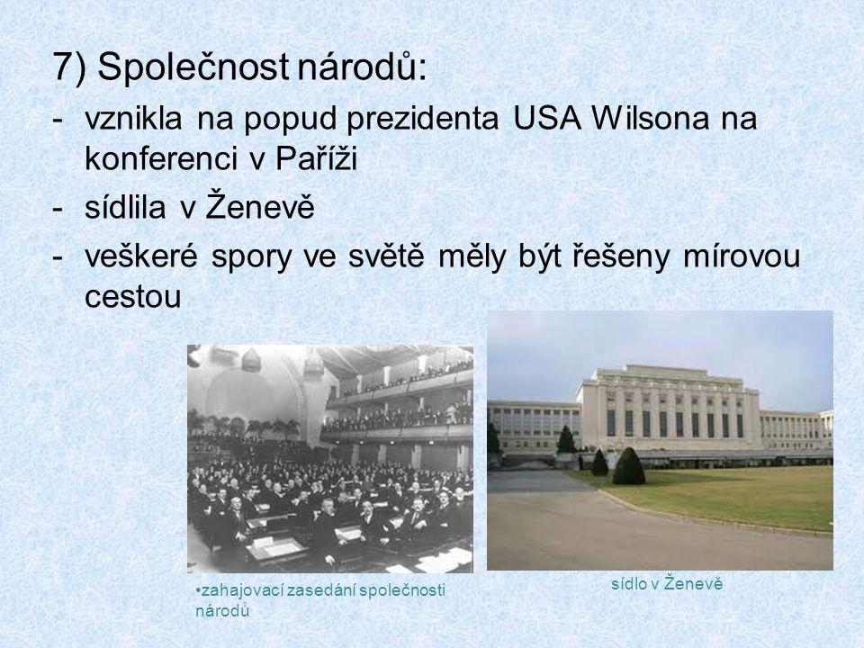 7) Společnost národů: vznikla na popud prezidenta USA Wilsona na konferenci v Paříži. sídlila v Ženevě.