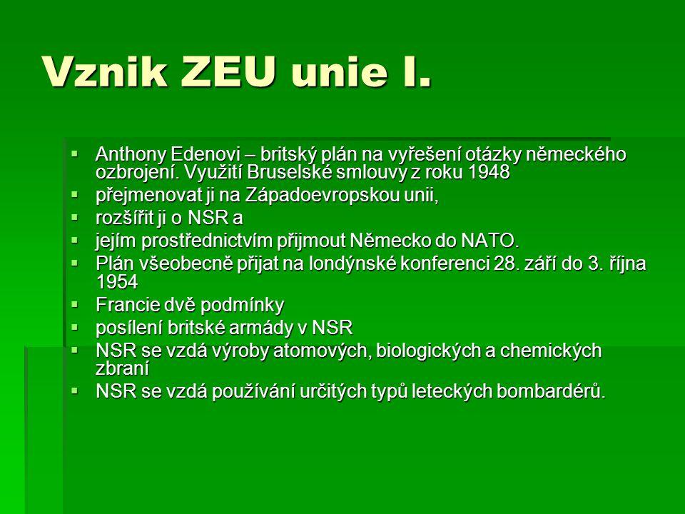 Vznik ZEU unie I. Anthony Edenovi – britský plán na vyřešení otázky německého ozbrojení. Využití Bruselské smlouvy z roku 1948.