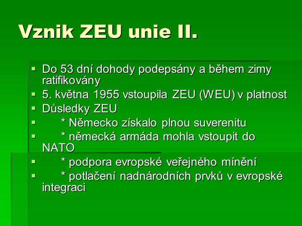 Vznik ZEU unie II. Do 53 dní dohody podepsány a během zimy ratifikovány. 5. května 1955 vstoupila ZEU (WEU) v platnost.