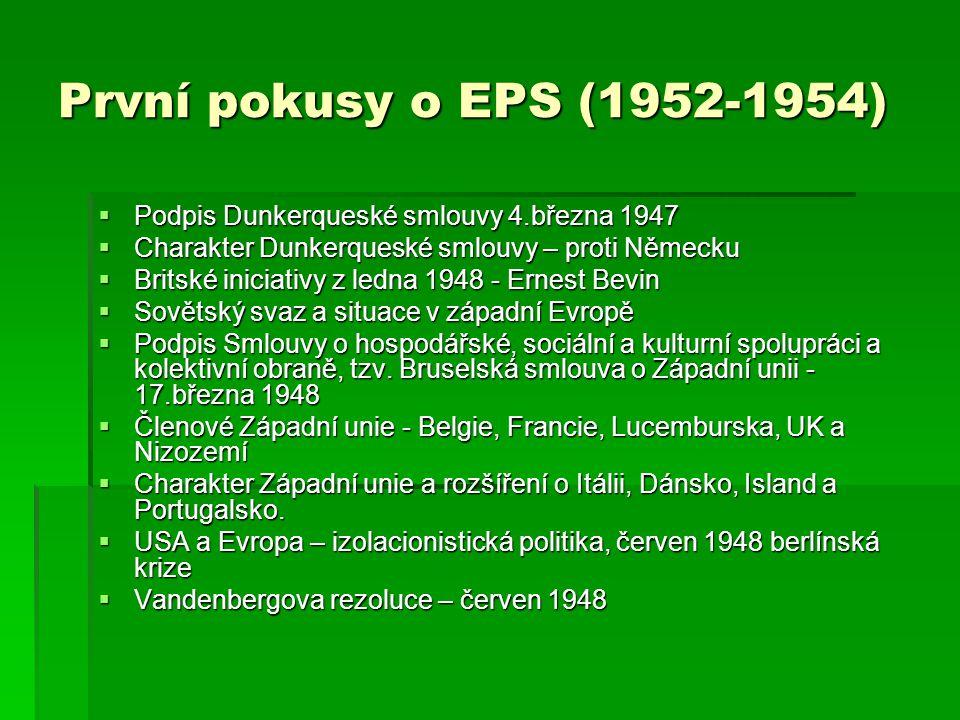 První pokusy o EPS (1952-1954) Podpis Dunkerqueské smlouvy 4.března 1947. Charakter Dunkerqueské smlouvy – proti Německu.