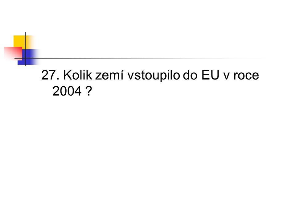 27. Kolik zemí vstoupilo do EU v roce 2004