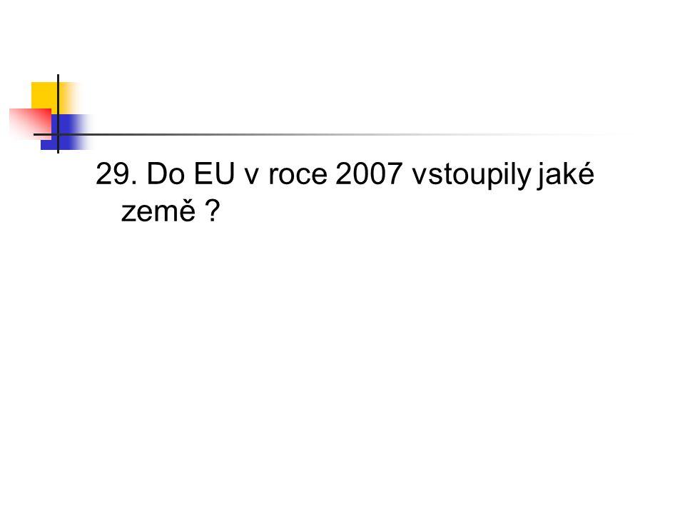 29. Do EU v roce 2007 vstoupily jaké země