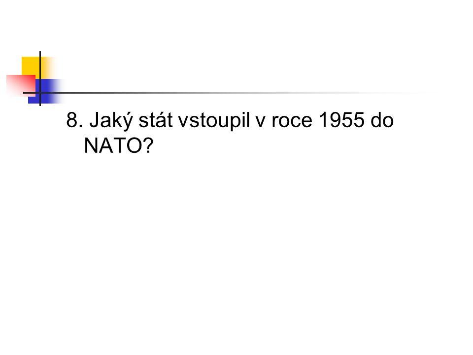 8. Jaký stát vstoupil v roce 1955 do NATO