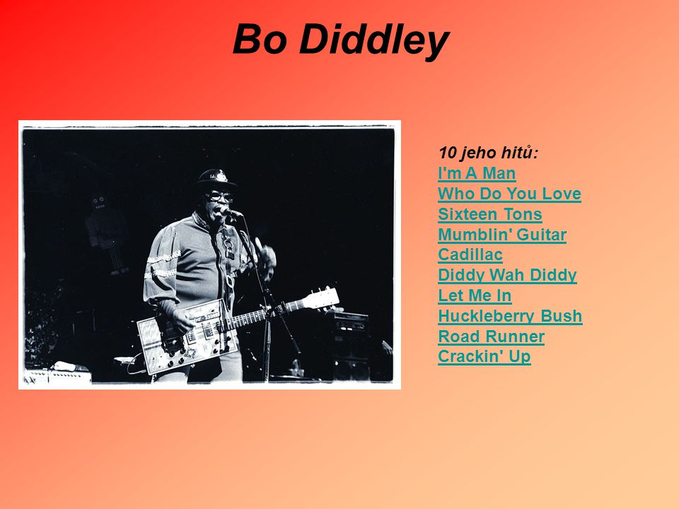 Bo Diddley 10 jeho hitů: I m A Man Who Do You Love Sixteen Tons