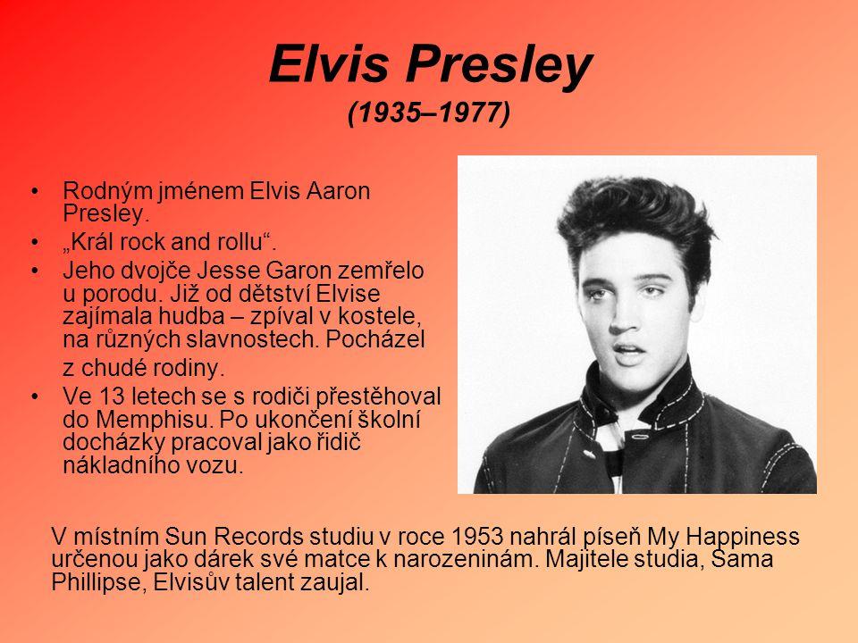 Elvis Presley (1935–1977) Rodným jménem Elvis Aaron Presley.