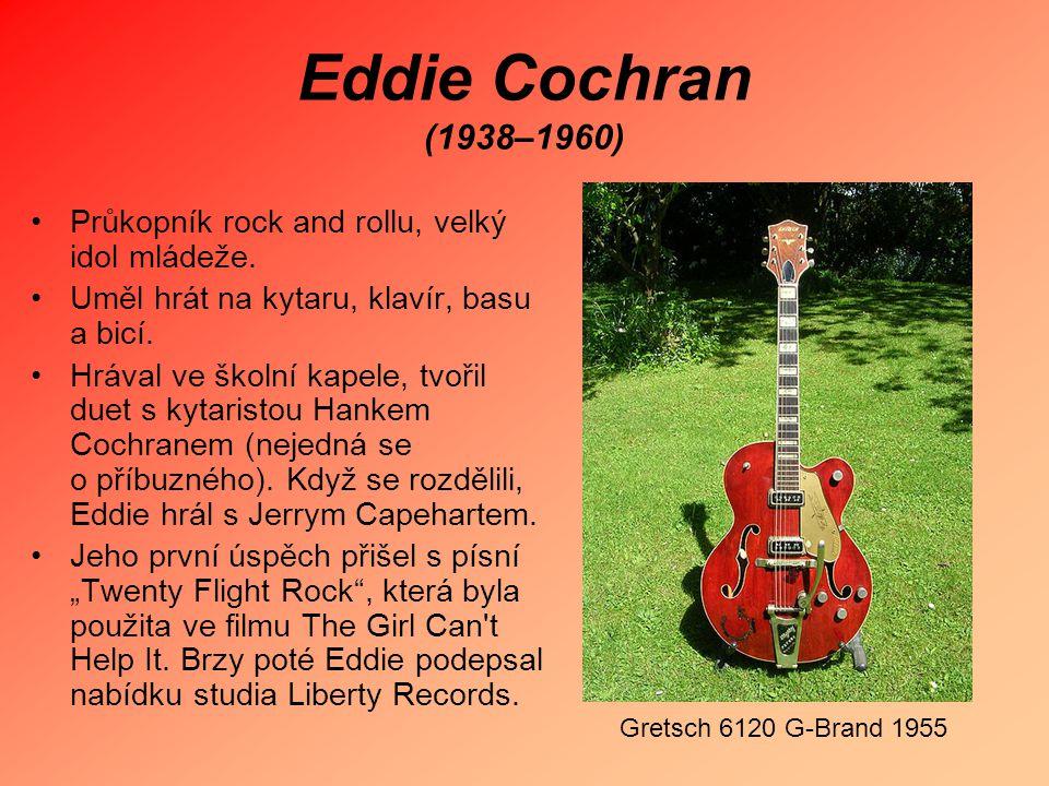 Eddie Cochran (1938–1960) Průkopník rock and rollu, velký idol mládeže. Uměl hrát na kytaru, klavír, basu a bicí.