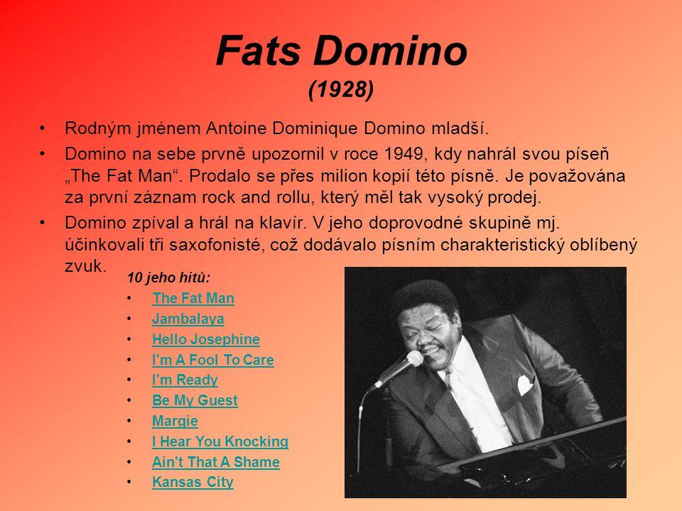 Fats Domino (1928) Rodným jménem Antoine Dominique Domino mladší.
