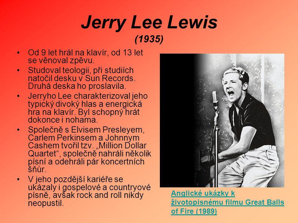 Jerry Lee Lewis (1935) Od 9 let hrál na klavír, od 13 let se věnoval zpěvu.