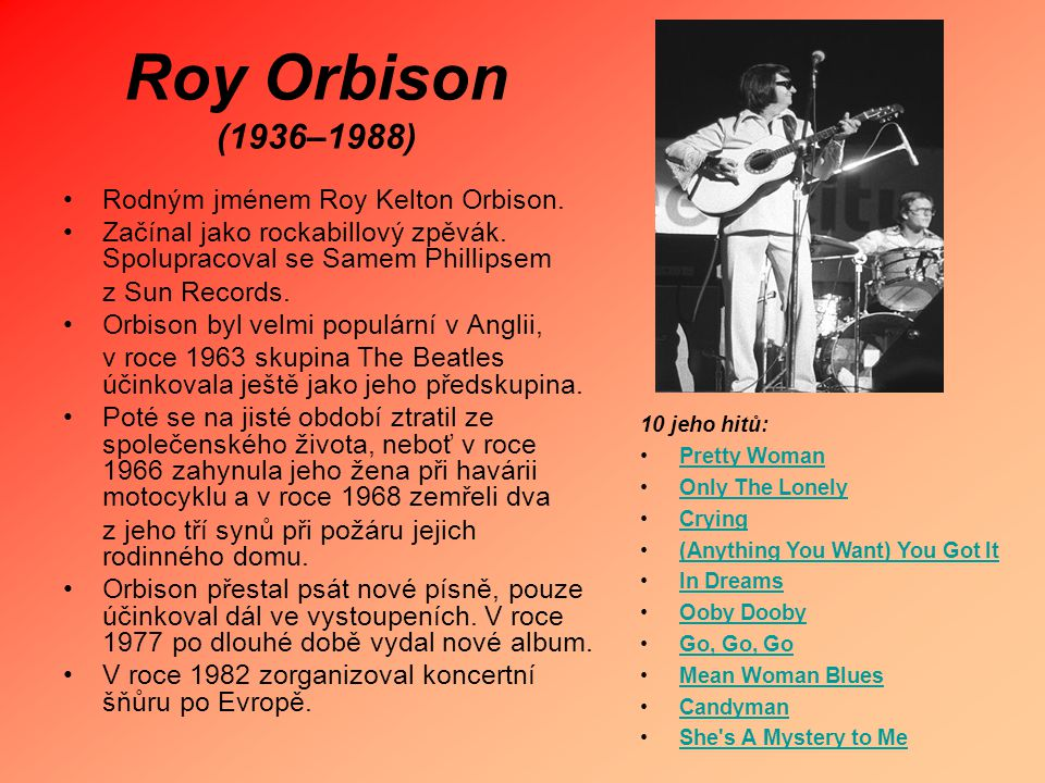 Roy Orbison (1936–1988) Rodným jménem Roy Kelton Orbison.