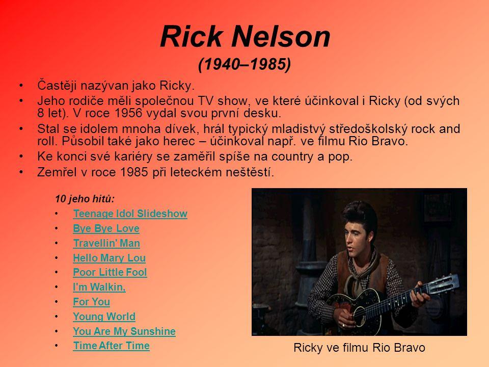 Rick Nelson (1940–1985) Častěji nazývan jako Ricky.
