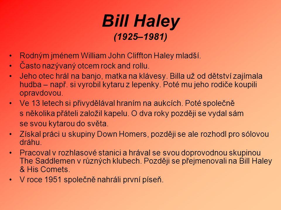 Bill Haley (1925–1981) Rodným jménem William John Cliffton Haley mladší. Často nazývaný otcem rock and rollu.