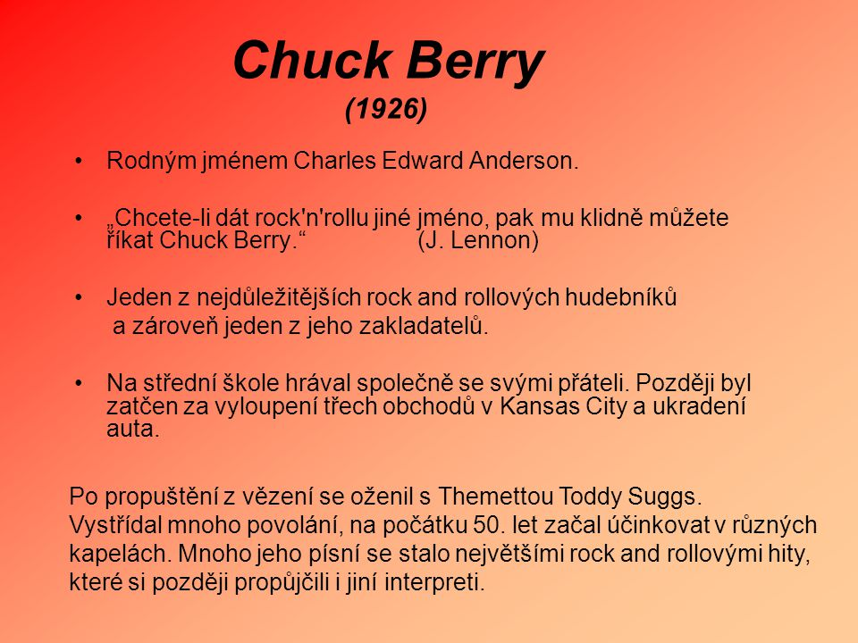 Chuck Berry (1926) Rodným jménem Charles Edward Anderson.