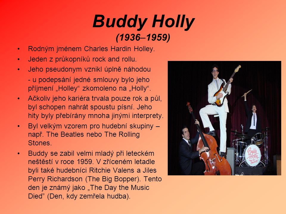 Buddy Holly (1936–1959) Rodným jménem Charles Hardin Holley.