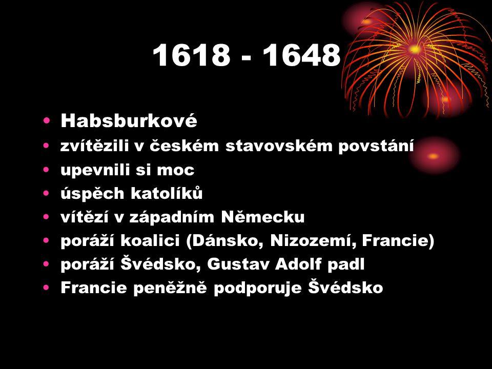 1618 - 1648 Habsburkové zvítězili v českém stavovském povstání