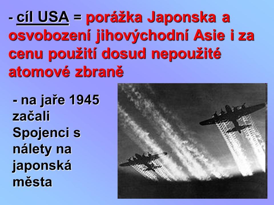 - cíl USA = porážka Japonska a osvobození jihovýchodní Asie i za cenu použití dosud nepoužité atomové zbraně