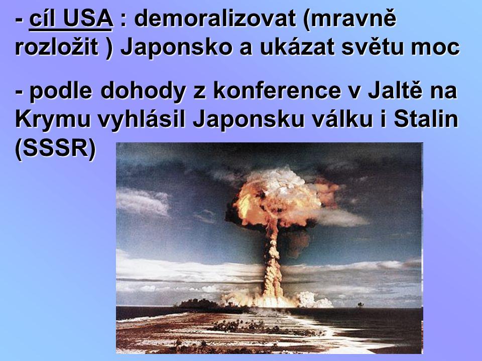 - cíl USA : demoralizovat (mravně rozložit ) Japonsko a ukázat světu moc
