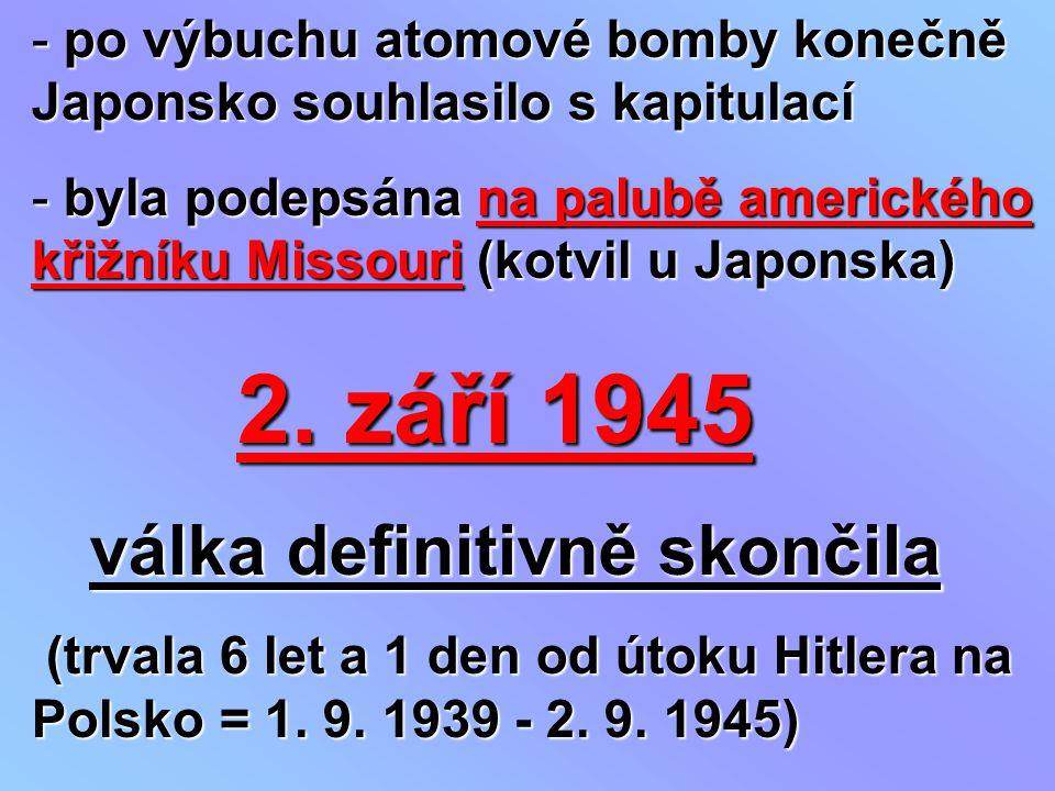 po výbuchu atomové bomby konečně Japonsko souhlasilo s kapitulací