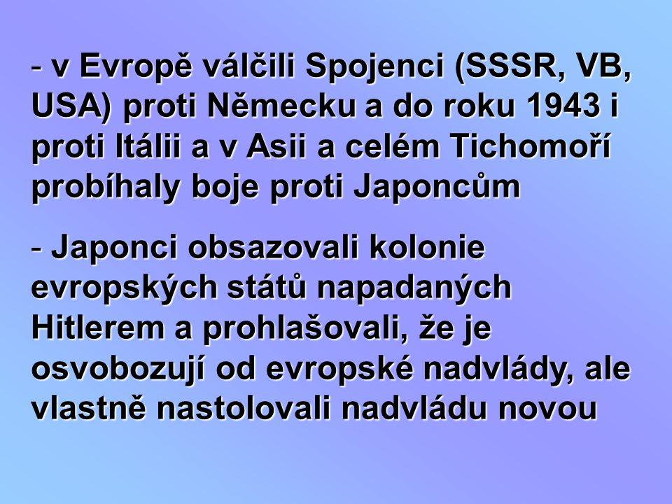 v Evropě válčili Spojenci (SSSR, VB, USA) proti Německu a do roku 1943 i proti Itálii a v Asii a celém Tichomoří probíhaly boje proti Japoncům
