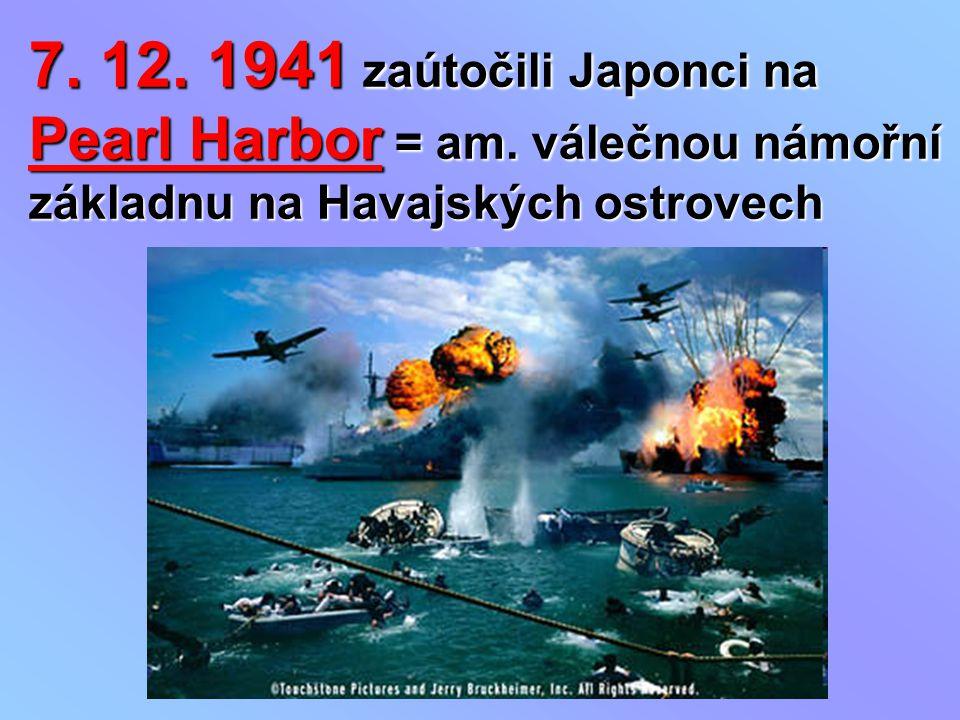 7. 12. 1941 zaútočili Japonci na Pearl Harbor = am