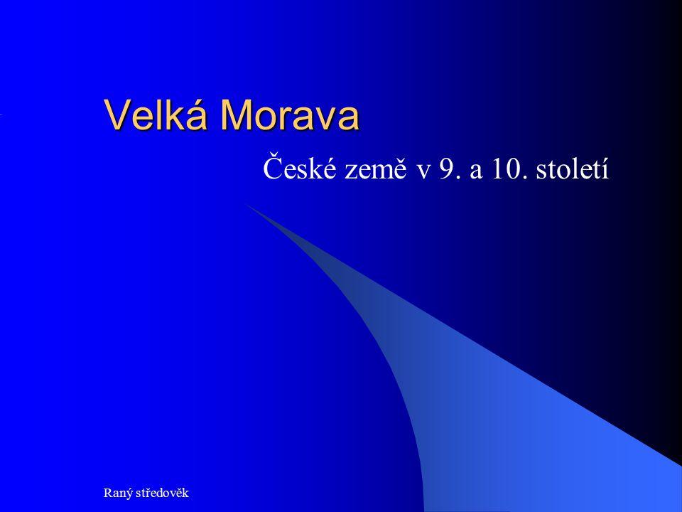 Velká Morava České země v 9. a 10. století Raný středověk