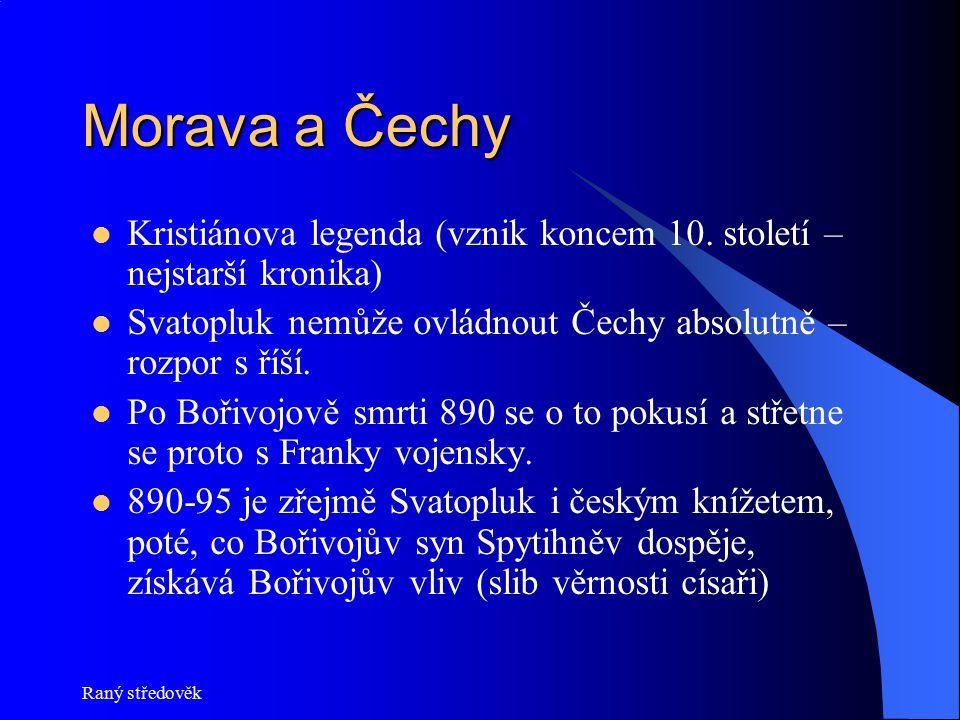 Morava a Čechy Kristiánova legenda (vznik koncem 10. století – nejstarší kronika) Svatopluk nemůže ovládnout Čechy absolutně – rozpor s říší.