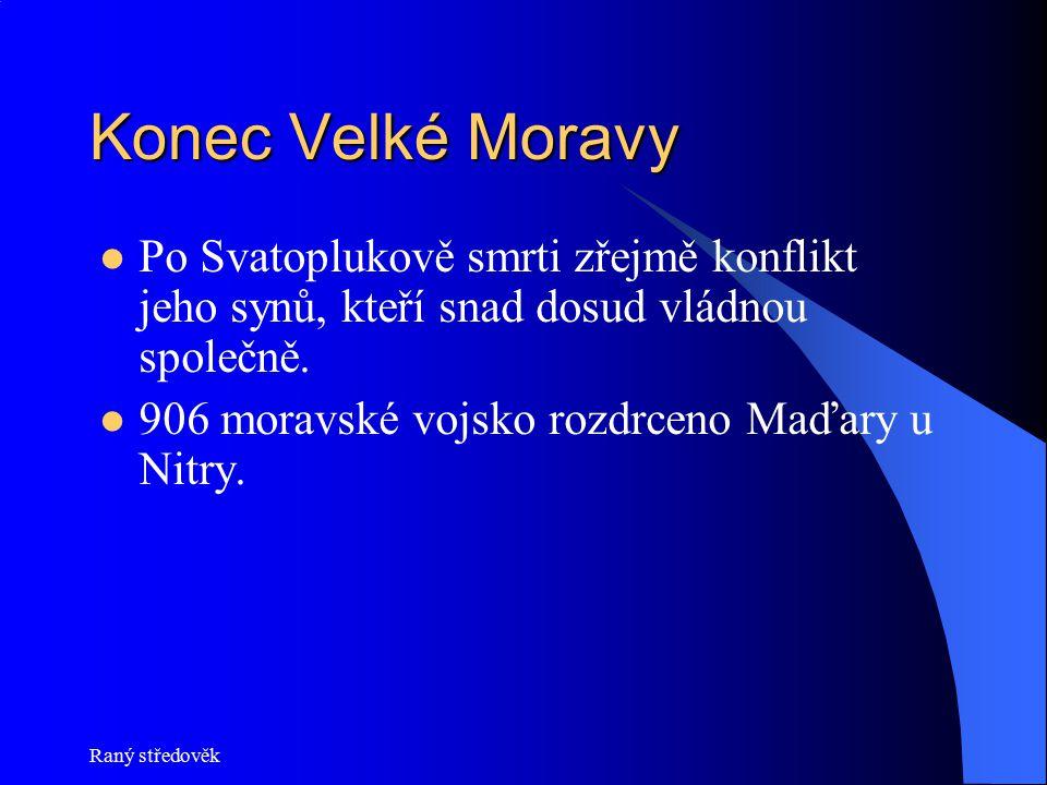 Konec Velké Moravy Po Svatoplukově smrti zřejmě konflikt jeho synů, kteří snad dosud vládnou společně.