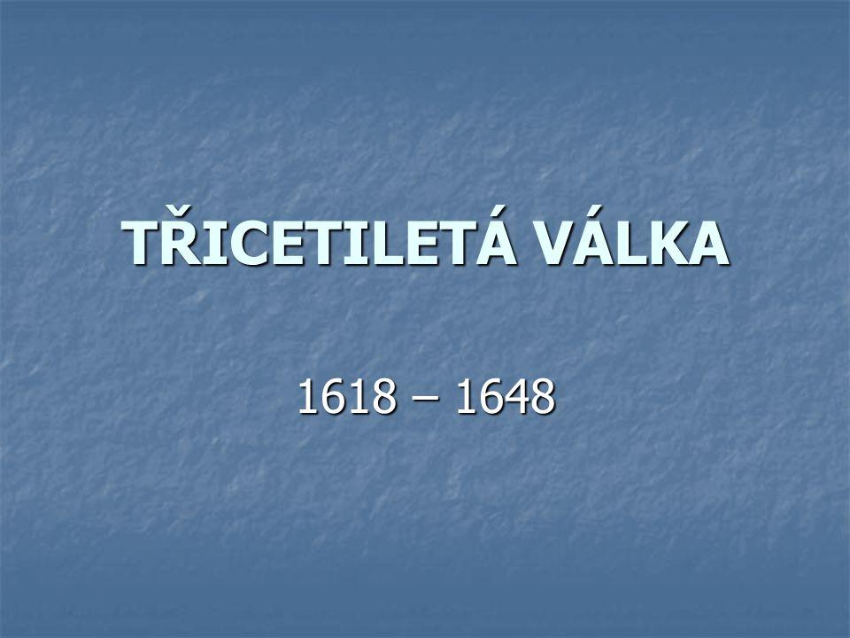 TŘICETILETÁ VÁLKA 1618 – 1648