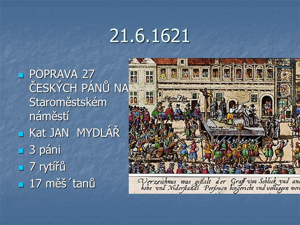 21.6.1621 POPRAVA 27 ČESKÝCH PÁNŮ NA Staroměstském náměstí