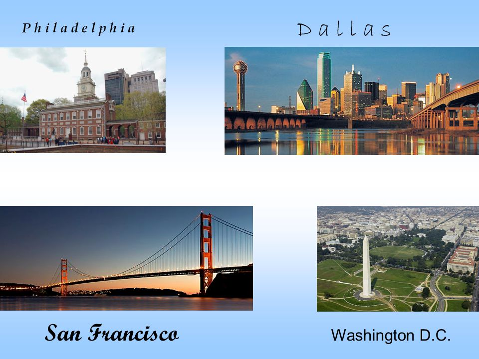 D a l l a s P h i l a d e l p h i a San Francisco Washington D.C.